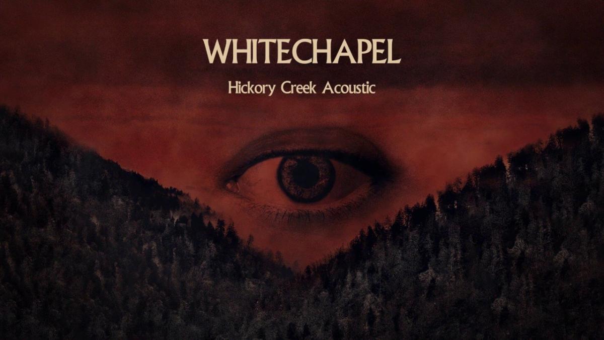 Whitechapel publie une version acoustique de Hickory Creek